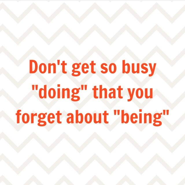 don't get so busy doing
